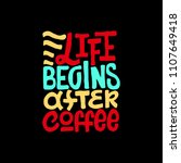 life begins after coffee. good... | Shutterstock .eps vector #1107649418