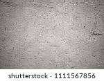 close up of a gray old wall... | Shutterstock . vector #1111567856