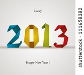 New 2013 year greeting card made in origami style, vector illustration, lucky 2013, happy new year.