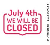 we will be closed 4th of july... | Shutterstock .eps vector #1116609155
