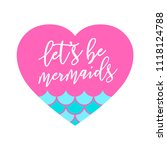 lets be mermaid with heart.... | Shutterstock .eps vector #1118124788