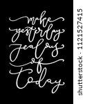 hand lettered make yesterday... | Shutterstock .eps vector #1121527415