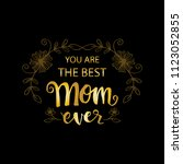 you are the best mom ever... | Shutterstock .eps vector #1123052855