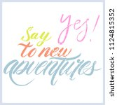 unique hand drawn phrase  say... | Shutterstock .eps vector #1124815352