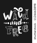 wild and free   hand drawn... | Shutterstock .eps vector #1126663898