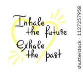 inhale the future exhale the... | Shutterstock .eps vector #1127257958