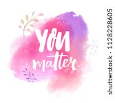 you matter. inspirational... | Shutterstock .eps vector #1128228605