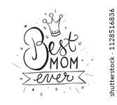 best mom ever lettering.... | Shutterstock .eps vector #1128516836
