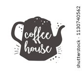 coffee house. lettering card... | Shutterstock .eps vector #1130740562