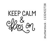 keep calm and floss on. hand... | Shutterstock .eps vector #1132422728