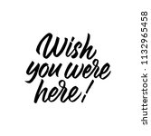 wish you were here. hand drawn... | Shutterstock .eps vector #1132965458