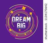 dream big  beautiful label ... | Shutterstock .eps vector #1134170642