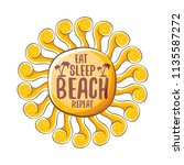 eat sleep beach repeat vector... | Shutterstock .eps vector #1135587272