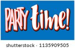 party time   haddrawn lettering ... | Shutterstock .eps vector #1135909505