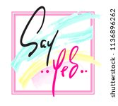 say yes   hand drawn beautiful... | Shutterstock .eps vector #1136896262