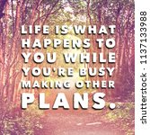 quote   life is what happens to ... | Shutterstock . vector #1137133988