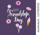 happy friendship day lettering... | Shutterstock .eps vector #1137829532