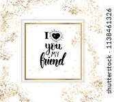 i love you my friend  ... | Shutterstock .eps vector #1138461326