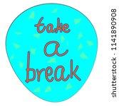 "typography slogan ""take a break""... | Shutterstock .eps vector #1141890908"