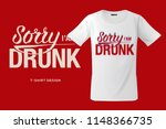 sorry i am drunk. print on t... | Shutterstock .eps vector #1148366735