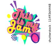 this is my jam  3d type on... | Shutterstock . vector #1149364448
