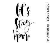 let's stay home. inspirational... | Shutterstock .eps vector #1151913602