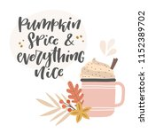 pumpkin spice   everything nice.... | Shutterstock .eps vector #1152389702