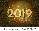 2019 happy new year. golden... | Shutterstock . vector #1152496802