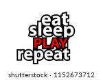 eat sleep play repeat   sticker ...   Shutterstock .eps vector #1152673712
