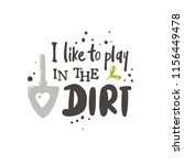 i like to play in the dirt.... | Shutterstock .eps vector #1156449478