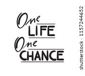 one life one chance   simple... | Shutterstock .eps vector #1157244652