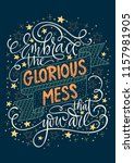 embrace the glorious mess that... | Shutterstock .eps vector #1157981905