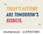 today's actions are tomorrow's... | Shutterstock . vector #1159547485