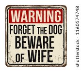 forget the dog beware of wife... | Shutterstock .eps vector #1160574748