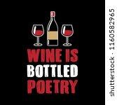 wine is bottled poetry  best... | Shutterstock .eps vector #1160582965