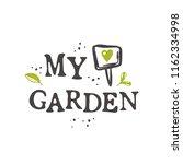 my garden. lettering quote....   Shutterstock .eps vector #1162334998