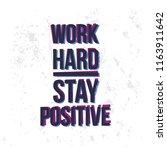 work hard stay positive...   Shutterstock .eps vector #1163911642