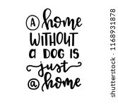 a home without a dog is just a... | Shutterstock .eps vector #1168931878