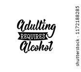 adulting requires alcohol....   Shutterstock .eps vector #1172188285