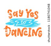 say yes to dancing.... | Shutterstock .eps vector #1180741048