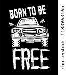 born to be free. off road quote ... | Shutterstock .eps vector #1183963165