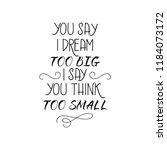 you say i dream too big i say... | Shutterstock .eps vector #1184073172