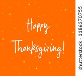 happy thanksgiving calligraphy... | Shutterstock .eps vector #1186370755
