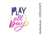 kids lettering phrase play all... | Shutterstock .eps vector #1190112475