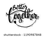 better together hand lettering... | Shutterstock .eps vector #1190987848