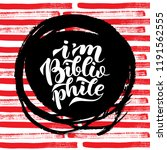 i am bibliophile lettering... | Shutterstock . vector #1191562555