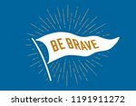 flag be brave. old school flag... | Shutterstock .eps vector #1191911272