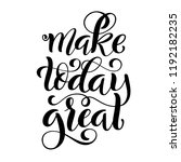 make today great. inspirational ... | Shutterstock . vector #1192182235