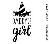 daddy s girl   baby cute print. ... | Shutterstock .eps vector #1192401955