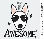 bull terrier born to be awesome ... | Shutterstock .eps vector #1193789842